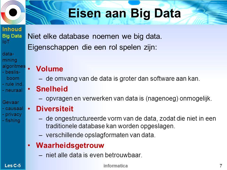 informatica Eisen aan Big Data Niet elke database noemen we big data. Eigenschappen die een rol spelen zijn: Volume –de omvang van de data is groter d