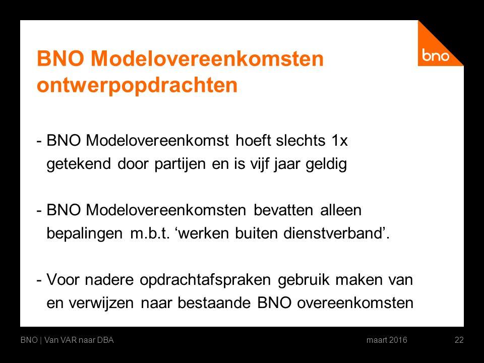 BNO Modelovereenkomsten ontwerpopdrachten -BNO Modelovereenkomst hoeft slechts 1x getekend door partijen en is vijf jaar geldig -BNO Modelovereenkomsten bevatten alleen bepalingen m.b.t.