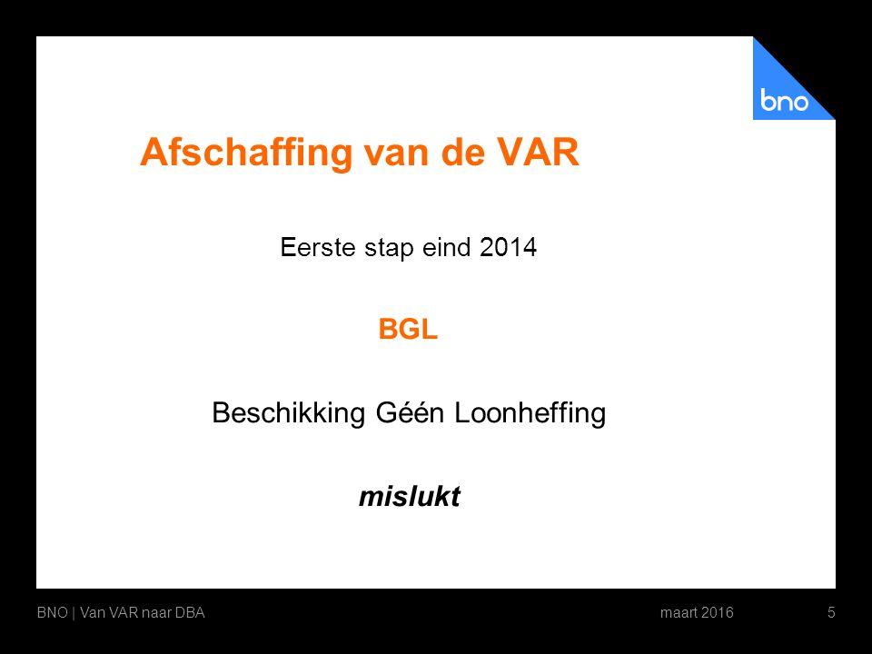 Afschaffing van de VAR Eerste stap eind 2014 BGL Beschikking Géén Loonheffing mislukt maart 2016BNO | Van VAR naar DBA5