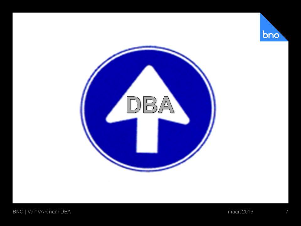DBA: zekerheid vooraf -DBA = Deregulering Beoordeling Arbeidsrelaties -Werken met modelovereenkomsten -Zekerheid over loonheffingen -Zekerheid voor opdrachtgevers en opdrachtnemers -Periode voor 5 jaar maart 2016BNO | Van VAR naar DBA8