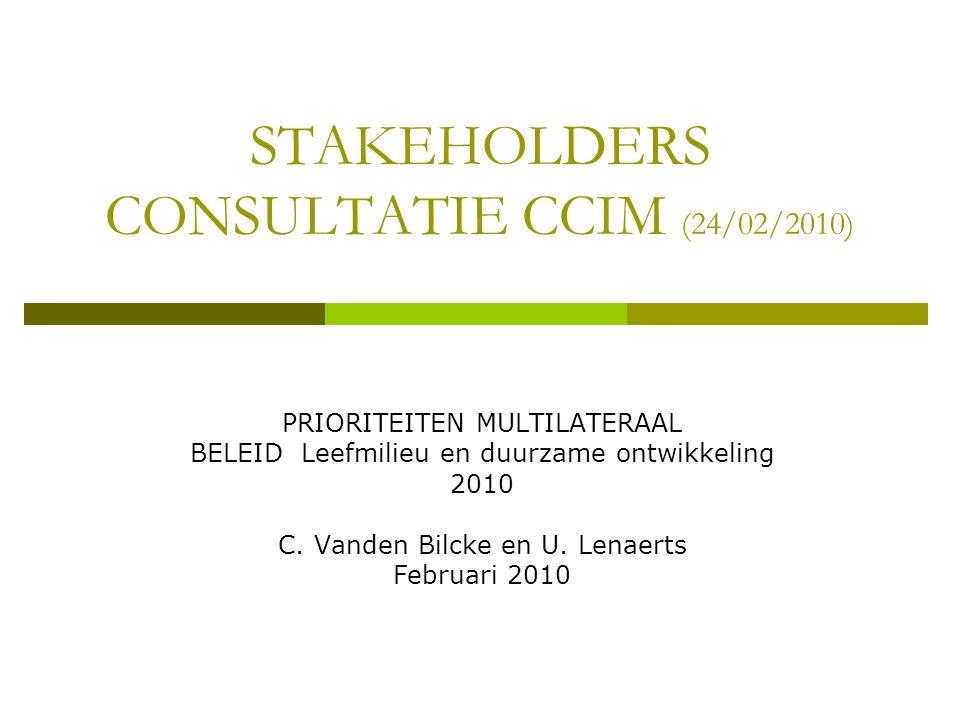 STAKEHOLDERS CONSULTATIE CCIM (24/02/2010) PRIORITEITEN MULTILATERAAL BELEID Leefmilieu en duurzame ontwikkeling 2010 C.