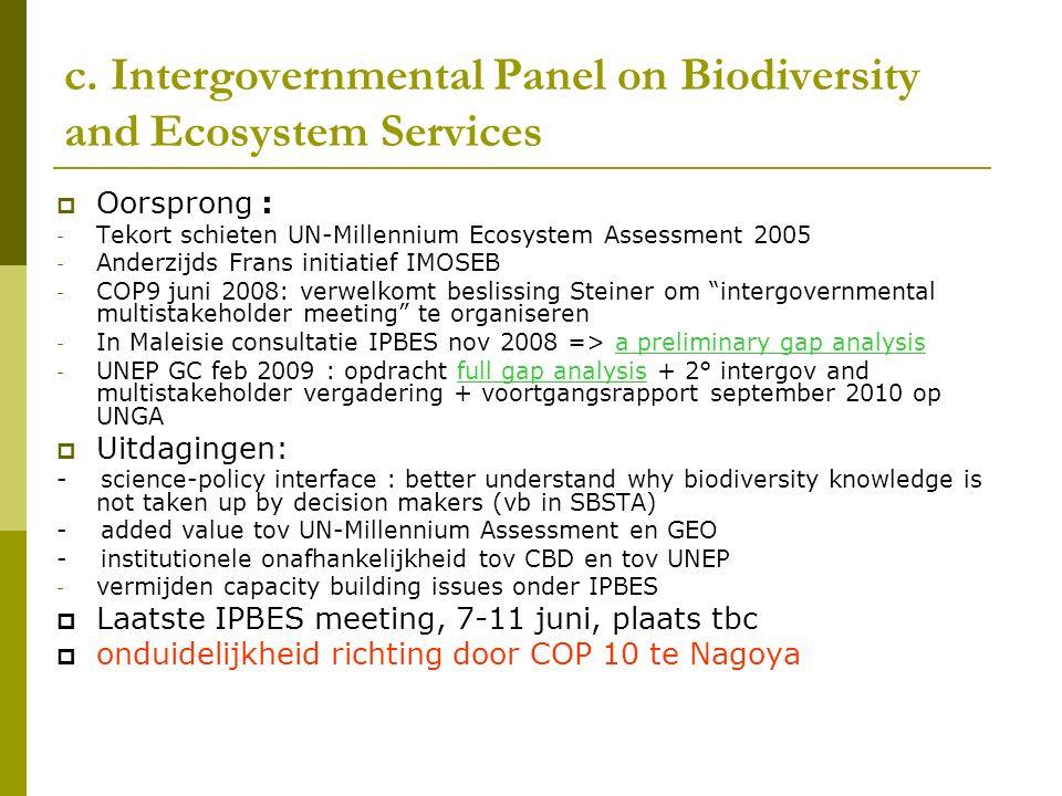 c. Intergovernmental Panel on Biodiversity and Ecosystem Services  Oorsprong : - Tekort schieten UN-Millennium Ecosystem Assessment 2005 - Anderzijds