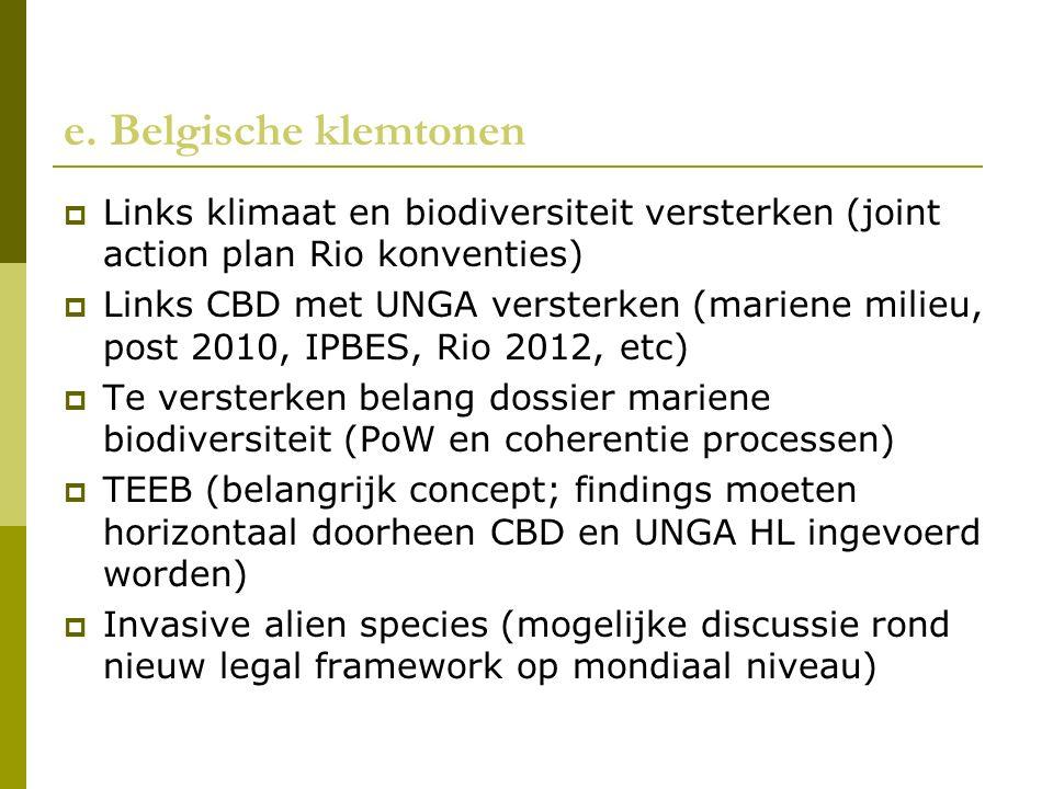 e. Belgische klemtonen  Links klimaat en biodiversiteit versterken (joint action plan Rio konventies)  Links CBD met UNGA versterken (mariene milieu