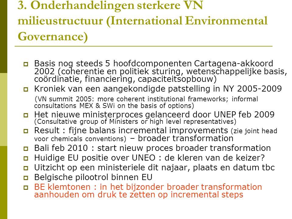 3. Onderhandelingen sterkere VN milieustructuur (International Environmental Governance)  Basis nog steeds 5 hoofdcomponenten Cartagena-akkoord 2002