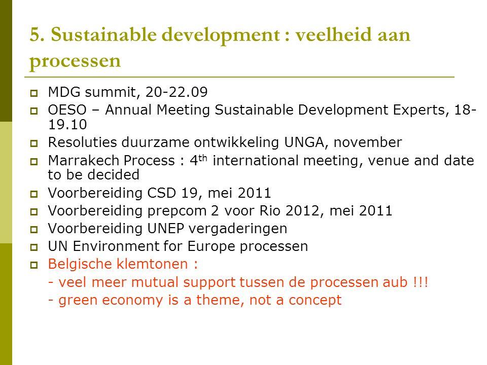 5. Sustainable development : veelheid aan processen  MDG summit, 20-22.09  OESO – Annual Meeting Sustainable Development Experts, 18- 19.10  Resolu