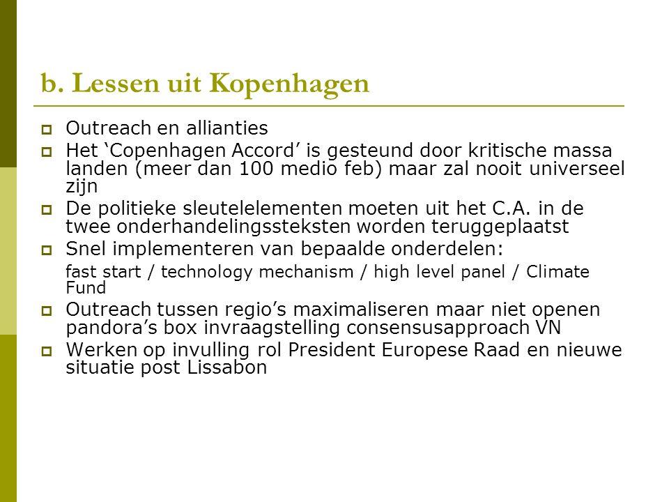 b. Lessen uit Kopenhagen  Outreach en allianties  Het 'Copenhagen Accord' is gesteund door kritische massa landen (meer dan 100 medio feb) maar zal