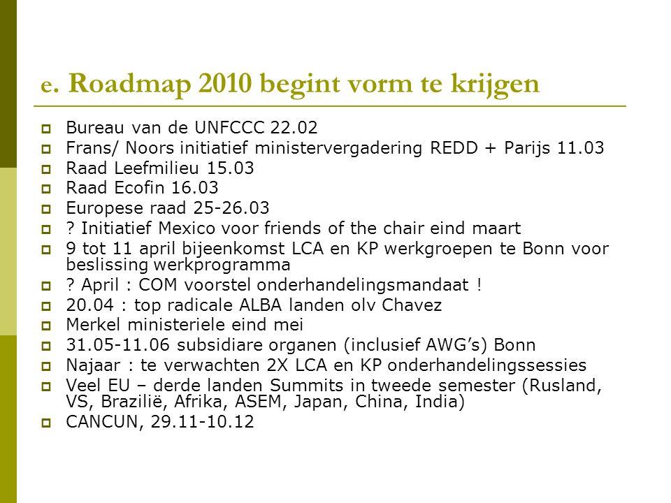e. Roadmap 2010 begint vorm te krijgen  Bureau van de UNFCCC 22.02  Frans/ Noors initiatief ministervergadering REDD + Parijs 11.03  Raad Leefmilie