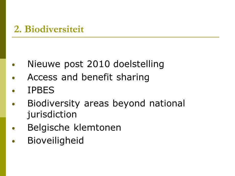 2. Biodiversiteit Nieuwe post 2010 doelstelling Access and benefit sharing IPBES Biodiversity areas beyond national jurisdiction Belgische klemtonen B