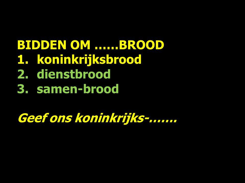 BIDDEN OM ……BROOD 1.koninkrijksbrood 2.dienstbrood 3.samen-brood Handelingen 2:32, De groep mensen die het geloof had aanvaard, leefde eendrachtig samen.