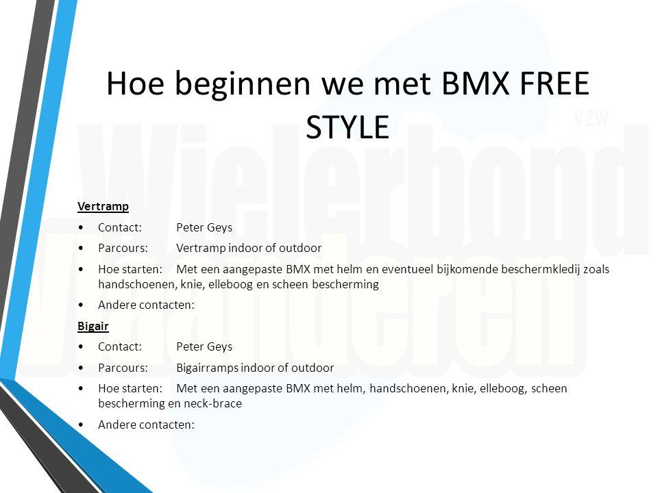 Hoe beginnen we met BMX FREE STYLE Vertramp Contact:Peter Geys Parcours:Vertramp indoor of outdoor Hoe starten: Met een aangepaste BMX met helm en eve