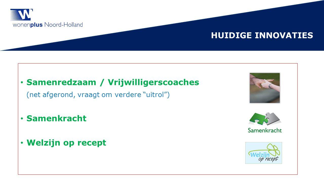 Samenredzaam / Vrijwilligerscoaches (net afgerond, vraagt om verdere uitrol ) Samenkracht Welzijn op recept HUIDIGE INNOVATIES