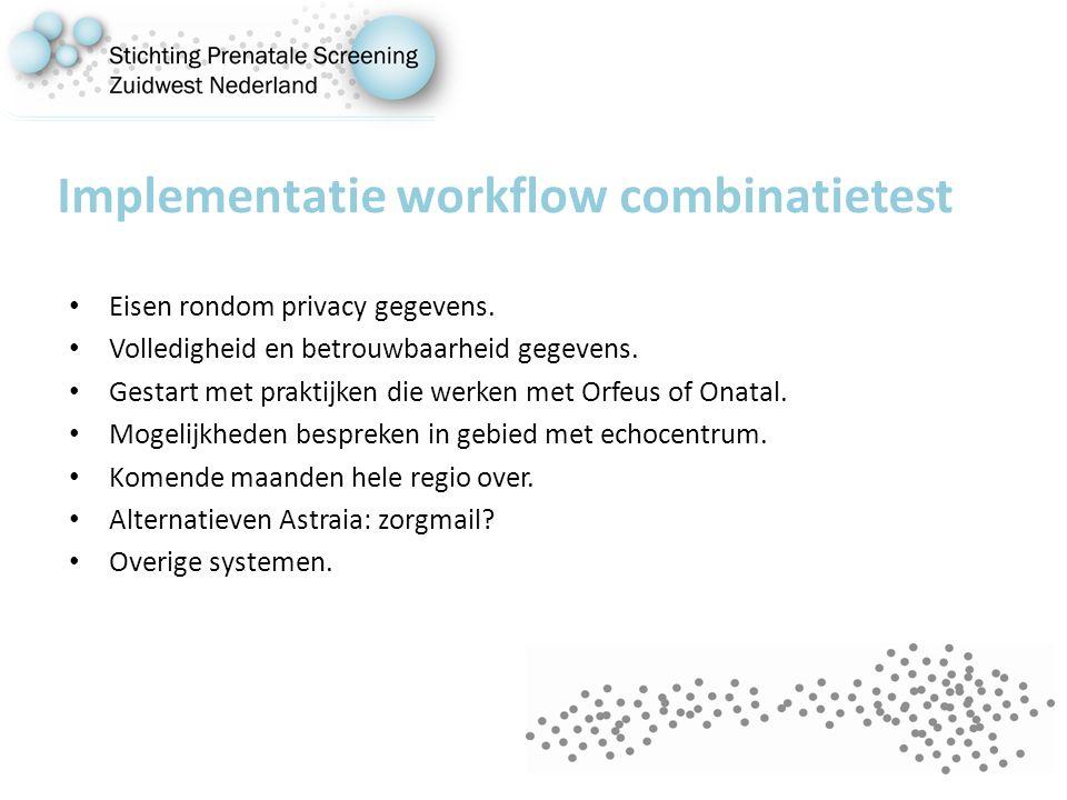 Implementatie workflow combinatietest Eisen rondom privacy gegevens. Volledigheid en betrouwbaarheid gegevens. Gestart met praktijken die werken met O