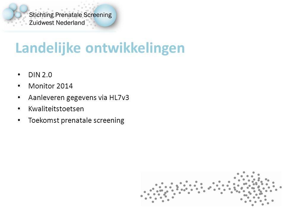 Landelijke ontwikkelingen DIN 2.0 Monitor 2014 Aanleveren gegevens via HL7v3 Kwaliteitstoetsen Toekomst prenatale screening