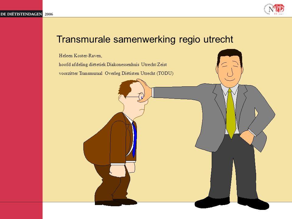 Transmurale samenwerking regio utrecht Heleen Koster-Raven, hoofd afdeling diëtetiek Diakonessenhuis Utrecht/Zeist voorzitter Transmuraal Overleg Diëtisten Utrecht (TODU)