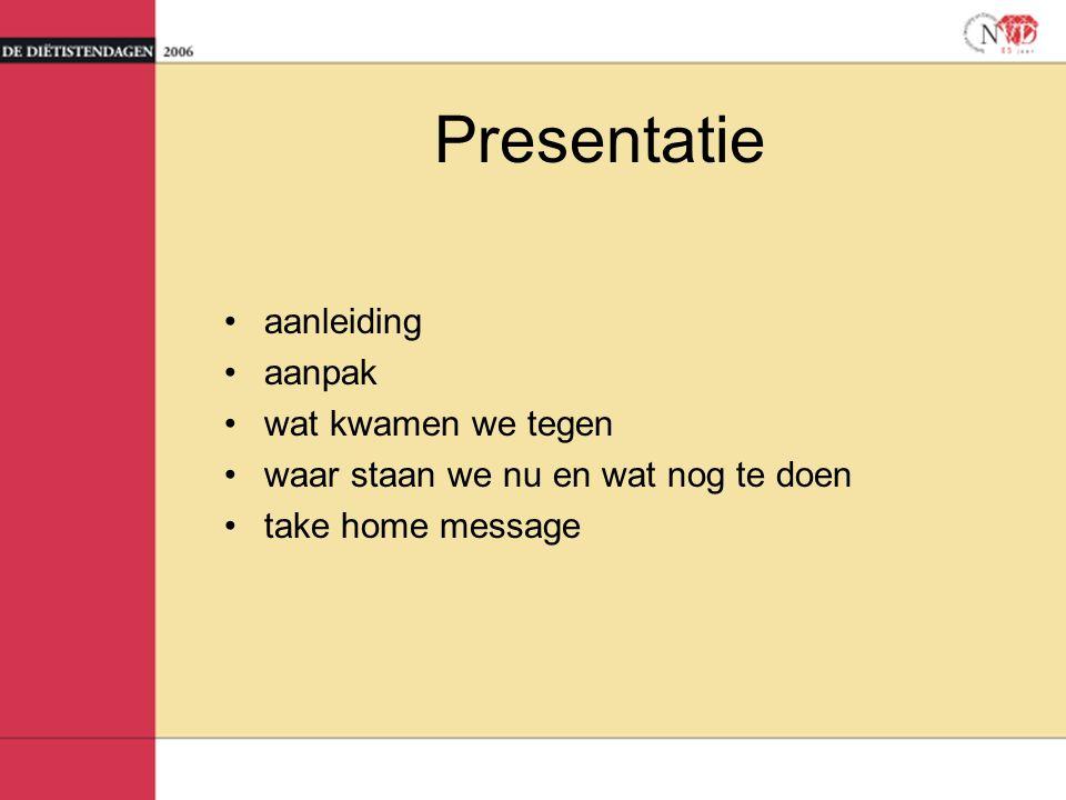 Presentatie aanleiding aanpak wat kwamen we tegen waar staan we nu en wat nog te doen take home message