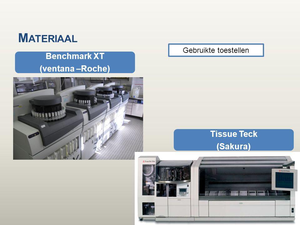 M ATERIAAL Benchmark XT (ventana –Roche) Tissue Teck (Sakura) Gebruikte toestellen