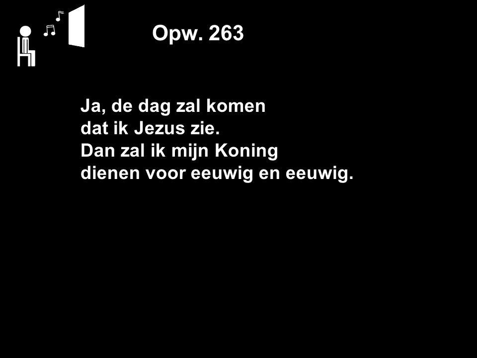 Opw. 263 Ja, de dag zal komen dat ik Jezus zie.