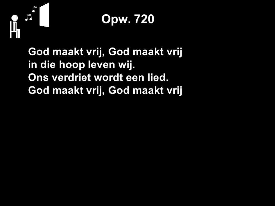 Opw. 720 God maakt vrij, God maakt vrij in die hoop leven wij.