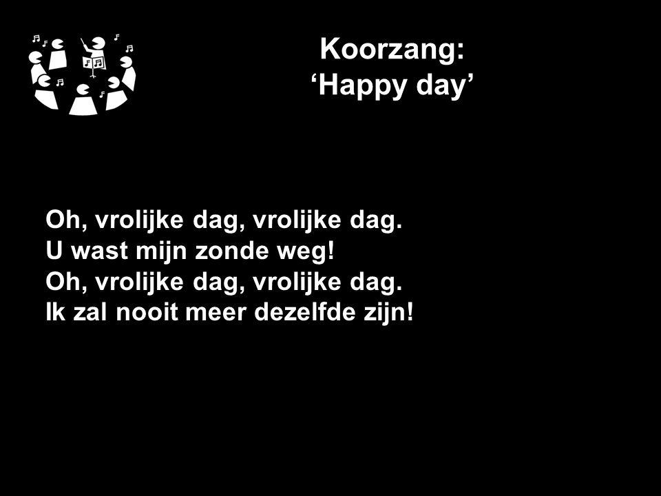 Koorzang: 'Happy day' Oh, vrolijke dag, vrolijke dag.