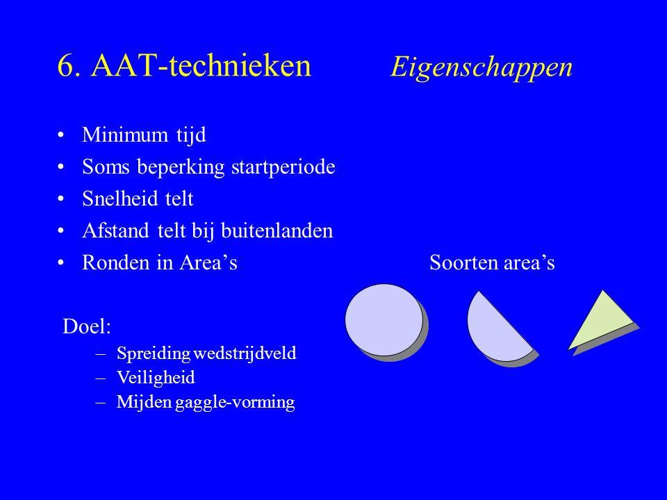 6. AAT-technieken Eigenschappen Minimum tijd Soms beperking startperiode Snelheid telt Afstand telt bij buitenlanden Ronden in Area's Soorten area's D