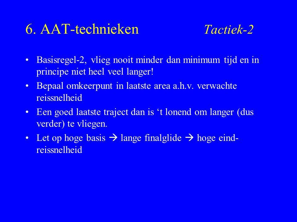6. AAT-technieken Tactiek-2 Basisregel-2, vlieg nooit minder dan minimum tijd en in principe niet heel veel langer! Bepaal omkeerpunt in laatste area