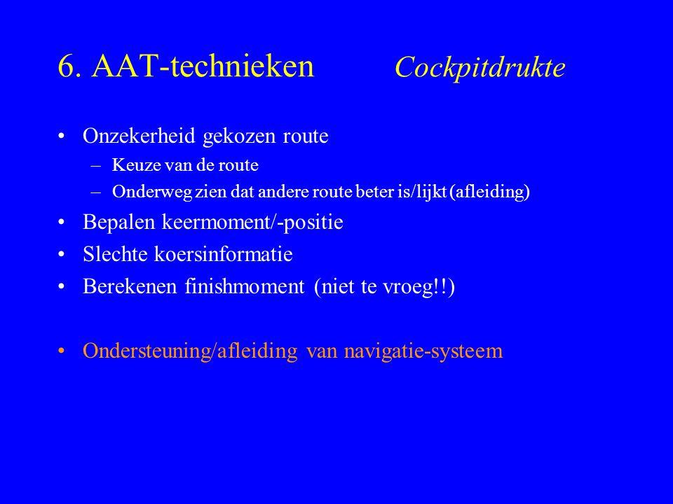6. AAT-technieken Cockpitdrukte Onzekerheid gekozen route –Keuze van de route –Onderweg zien dat andere route beter is/lijkt (afleiding) Bepalen keerm