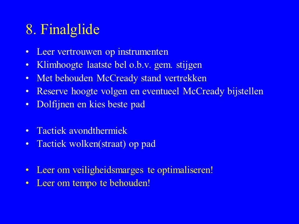 8. Finalglide Leer vertrouwen op instrumenten Klimhoogte laatste bel o.b.v. gem. stijgen Met behouden McCready stand vertrekken Reserve hoogte volgen