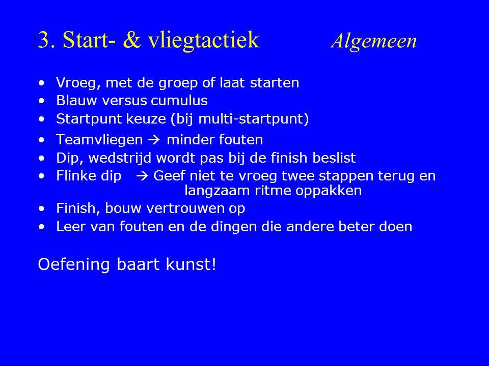 3. Start- & vliegtactiek Algemeen Vroeg, met de groep of laat starten Blauw versus cumulus Startpunt keuze (bij multi-startpunt) Teamvliegen  minder