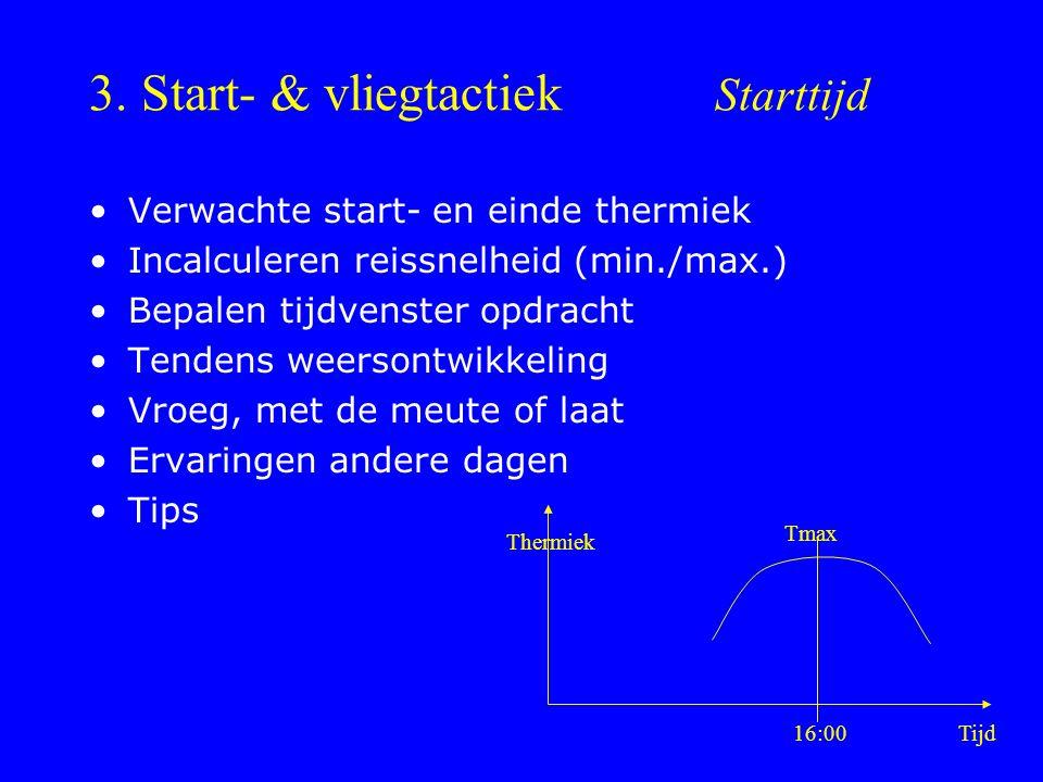 3. Start- & vliegtactiek Starttijd Verwachte start- en einde thermiek Incalculeren reissnelheid (min./max.) Bepalen tijdvenster opdracht Tendens weers