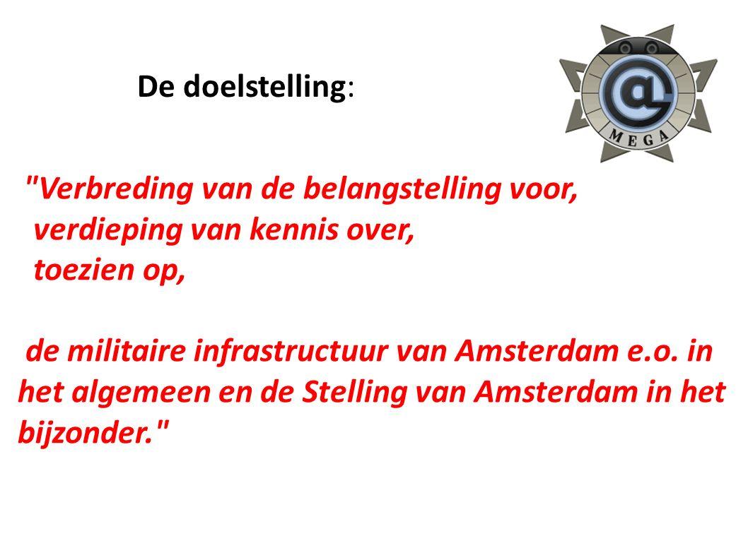 Verbreding van de belangstelling voor, verdieping van kennis over, toezien op, de militaire infrastructuur van Amsterdam e.o.