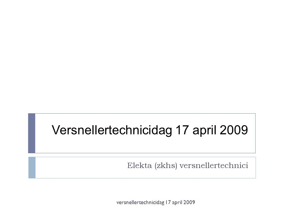 Versnellertechnicidag 17 april 2009 Elekta (zkhs) versnellertechnici versnellertechnicidag 17 april 2009
