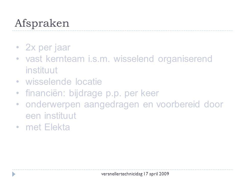 Afspraken versnellertechnicidag 17 april 2009 2x per jaar vast kernteam i.s.m.
