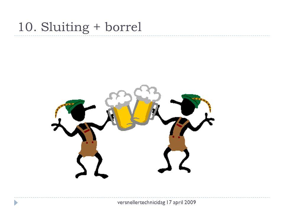 10. Sluiting + borrel versnellertechnicidag 17 april 2009