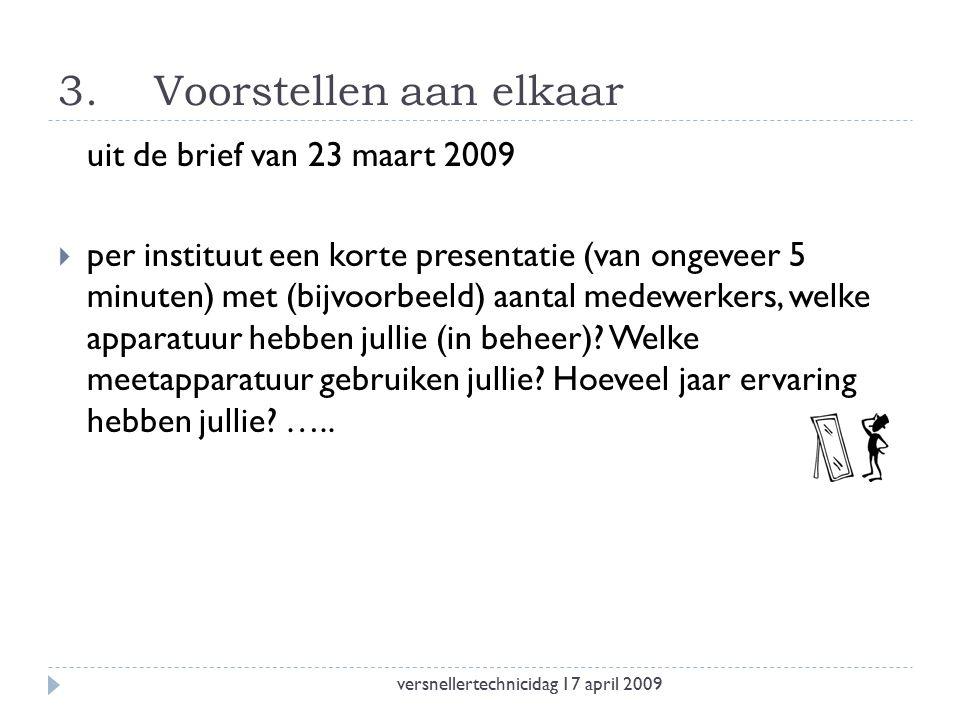 3.Voorstellen aan elkaar uit de brief van 23 maart 2009  per instituut een korte presentatie (van ongeveer 5 minuten) met (bijvoorbeeld) aantal medewerkers, welke apparatuur hebben jullie (in beheer).