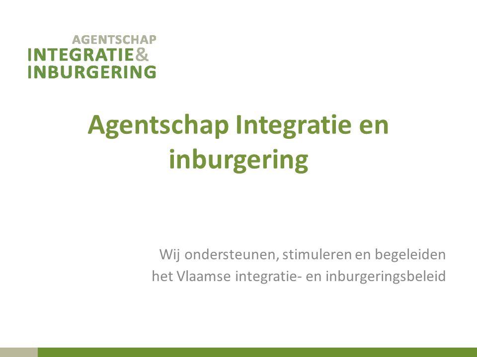 Agentschap Integratie en inburgering Wij ondersteunen, stimuleren en begeleiden het Vlaamse integratie- en inburgeringsbeleid