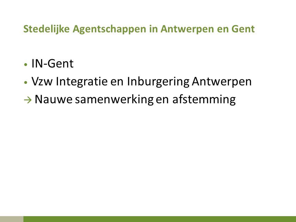 Stedelijke Agentschappen in Antwerpen en Gent IN-Gent Vzw Integratie en Inburgering Antwerpen  Nauwe samenwerking en afstemming