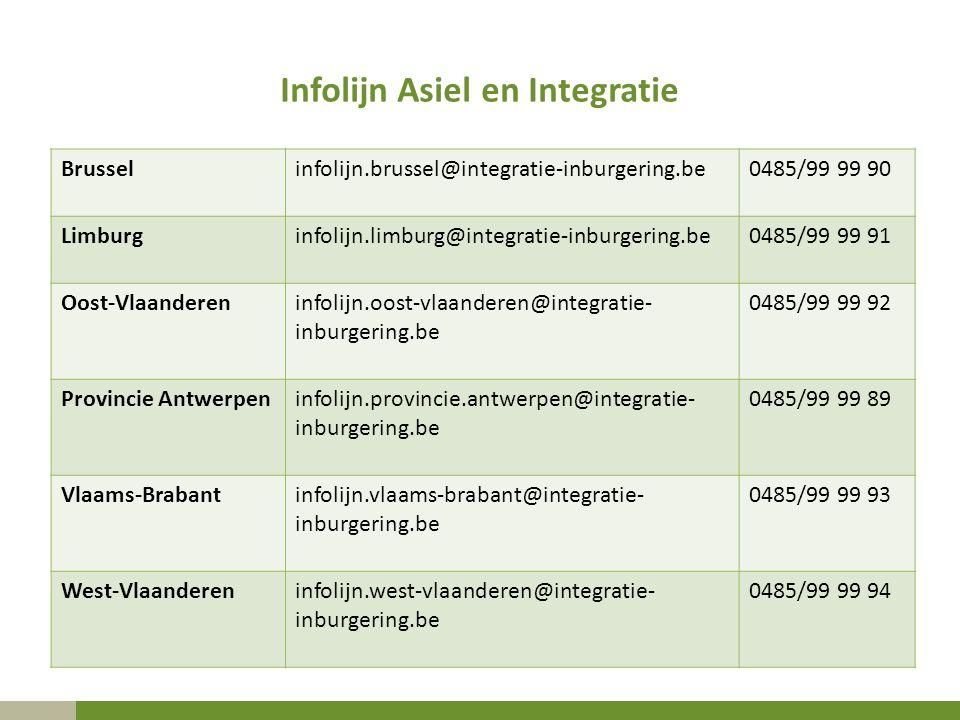Infolijn Asiel en Integratie Brusselinfolijn.brussel@integratie-inburgering.be0485/99 99 90 Limburginfolijn.limburg@integratie-inburgering.be0485/99 9