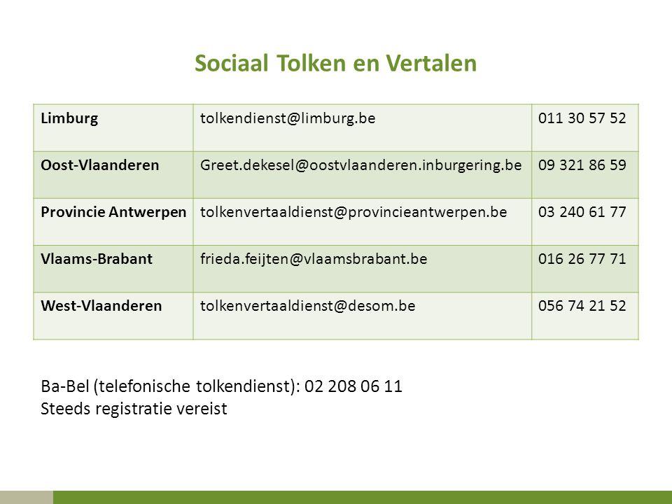 Sociaal Tolken en Vertalen Limburgtolkendienst@limburg.be011 30 57 52 Oost-VlaanderenGreet.dekesel@oostvlaanderen.inburgering.be09 321 86 59 Provincie