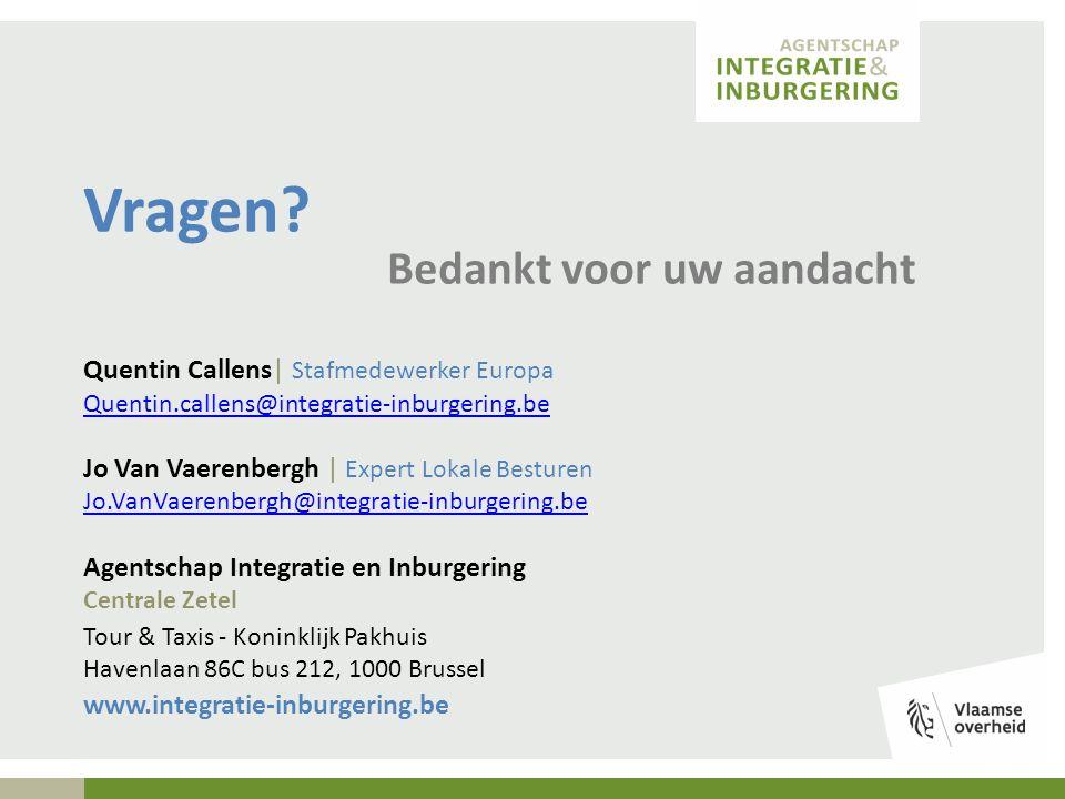 Vragen? Bedankt voor uw aandacht Quentin Callens| Stafmedewerker Europa Quentin.callens@integratie-inburgering.be Jo Van Vaerenbergh | Expert Lokale B
