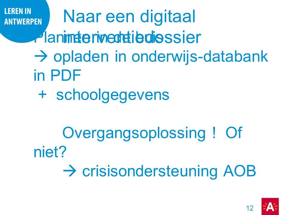 12 Plannen in de buis  opladen in onderwijs-databank in PDF + schoolgegevens Overgangsoplossing ! Of niet?  crisisondersteuning AOB Naar een digitaa
