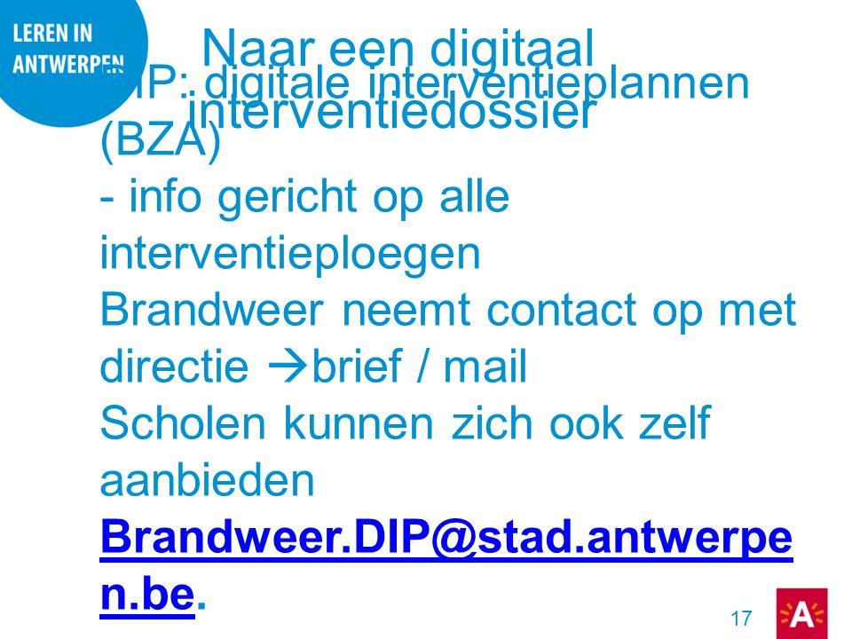 17 DIP: digitale interventieplannen (BZA) - info gericht op alle interventieploegen Brandweer neemt contact op met directie  brief / mail Scholen kun
