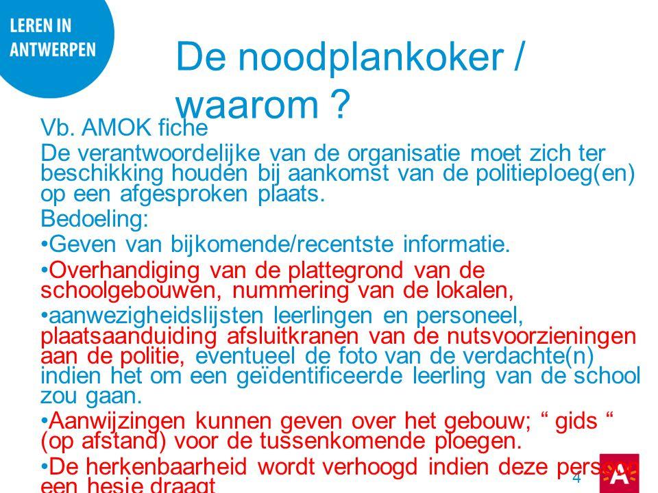 4 Vb. AMOK fiche De verantwoordelijke van de organisatie moet zich ter beschikking houden bij aankomst van de politieploeg(en) op een afgesproken plaa