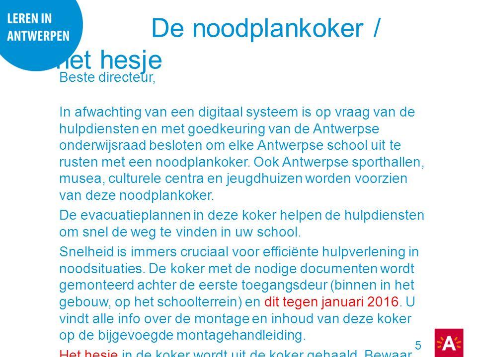 5 De noodplankoker / het hesje Beste directeur, In afwachting van een digitaal systeem is op vraag van de hulpdiensten en met goedkeuring van de Antwe