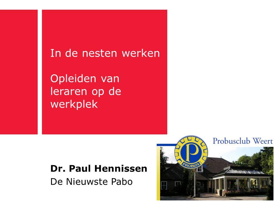In de nesten werken Opleiden van leraren op de werkplek Dr. Paul Hennissen De Nieuwste Pabo