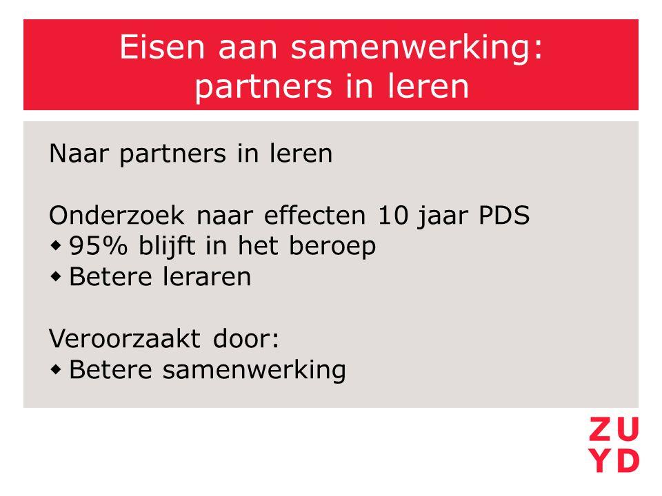 Eisen aan samenwerking: partners in leren Naar partners in leren Onderzoek naar effecten 10 jaar PDS  95% blijft in het beroep  Betere leraren Veroo