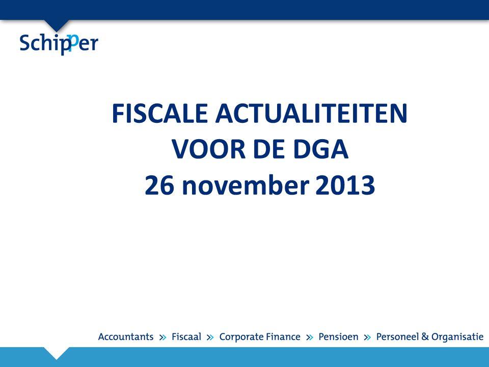 FISCALE ACTUALITEITEN VOOR DE DGA 26 november 2013