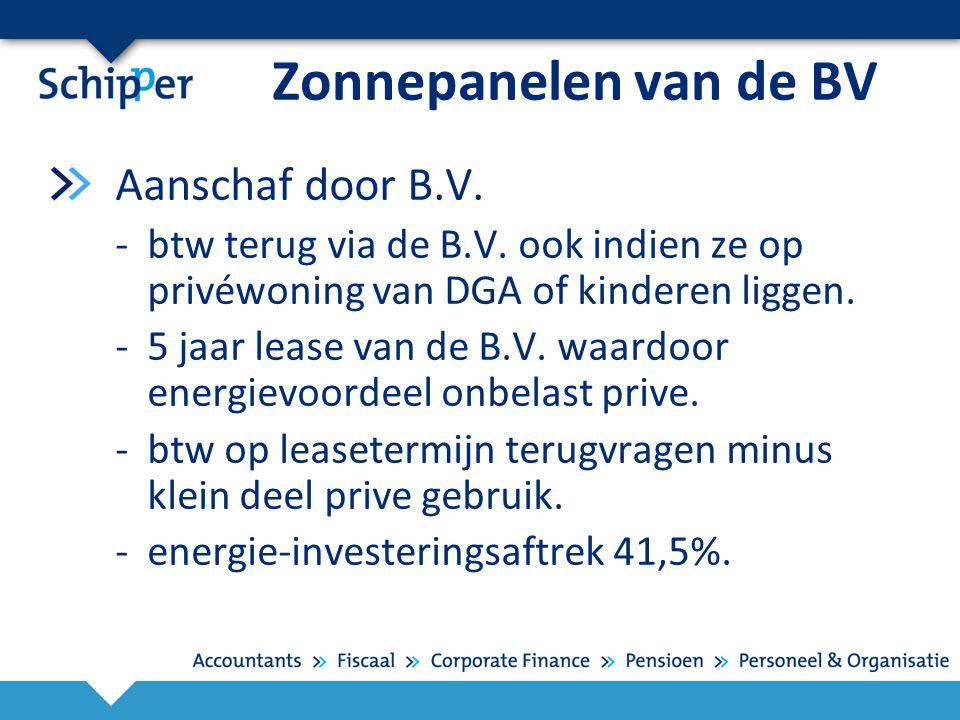 Zonnepanelen van de BV Aanschaf door B.V. -btw terug via de B.V. ook indien ze op privéwoning van DGA of kinderen liggen. -5 jaar lease van de B.V. wa
