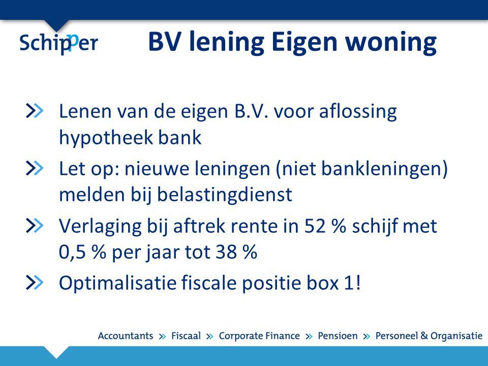 BV lening Eigen woning Lenen van de eigen B.V. voor aflossing hypotheek bank Let op: nieuwe leningen (niet bankleningen) melden bij belastingdienst Ve