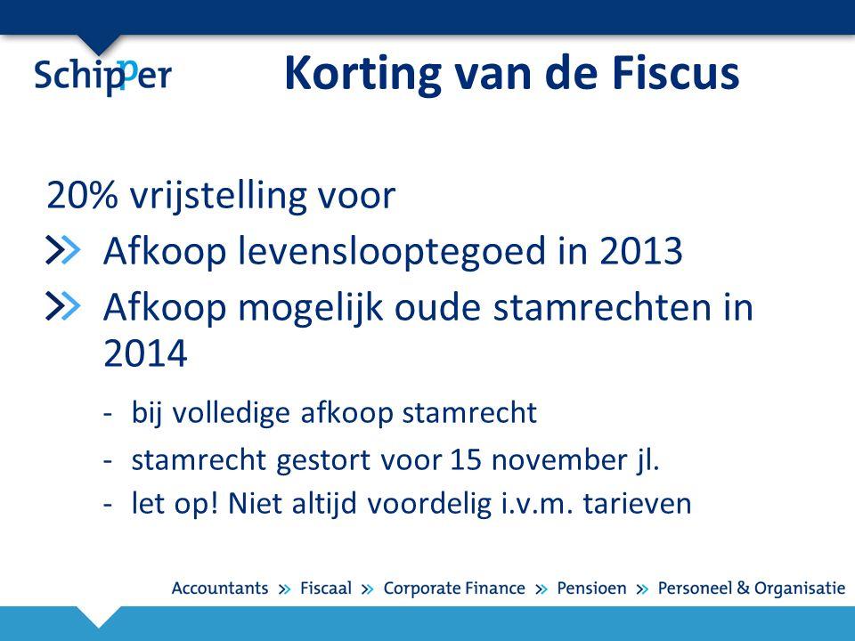 Korting van de Fiscus 20% vrijstelling voor Afkoop levenslooptegoed in 2013 Afkoop mogelijk oude stamrechten in 2014 -bij volledige afkoop stamrecht -stamrecht gestort voor 15 november jl.