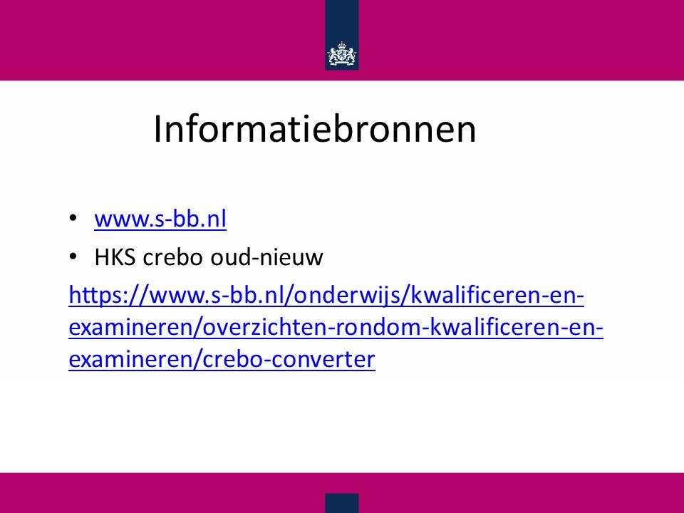 Informatiebronnen www.s-bb.nl HKS crebo oud-nieuw https://www.s-bb.nl/onderwijs/kwalificeren-en- examineren/overzichten-rondom-kwalificeren-en- examin